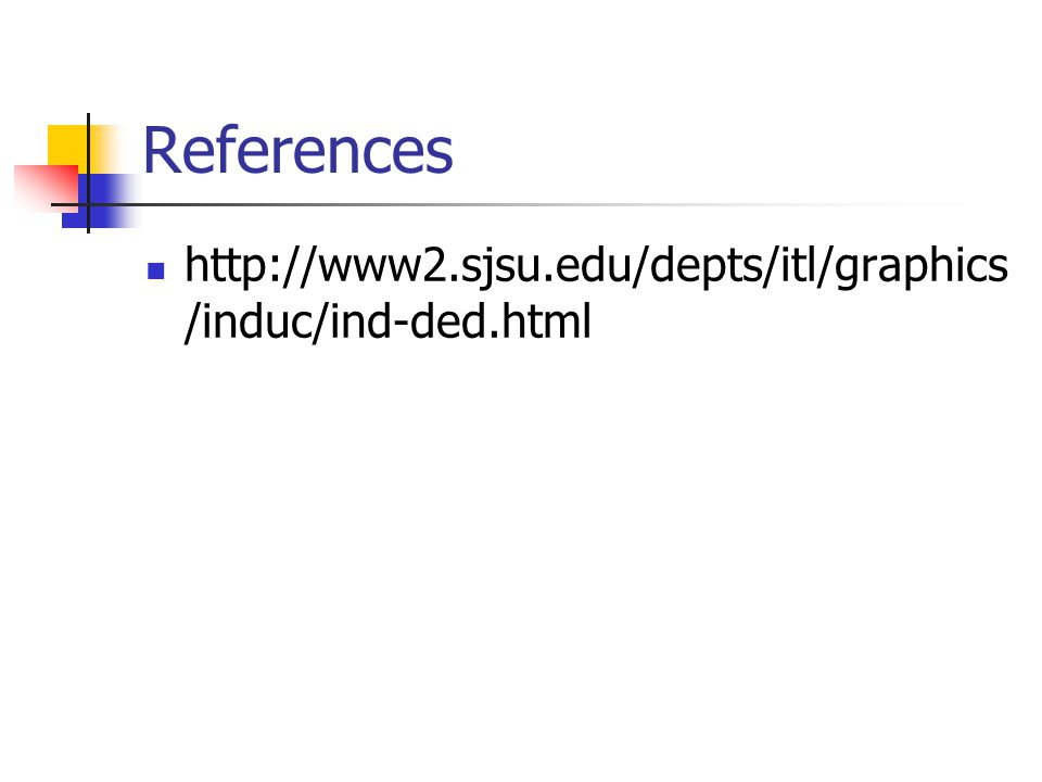 References http://www2.sjsu.edu/depts/itl/graphics /induc/ind-ded.html