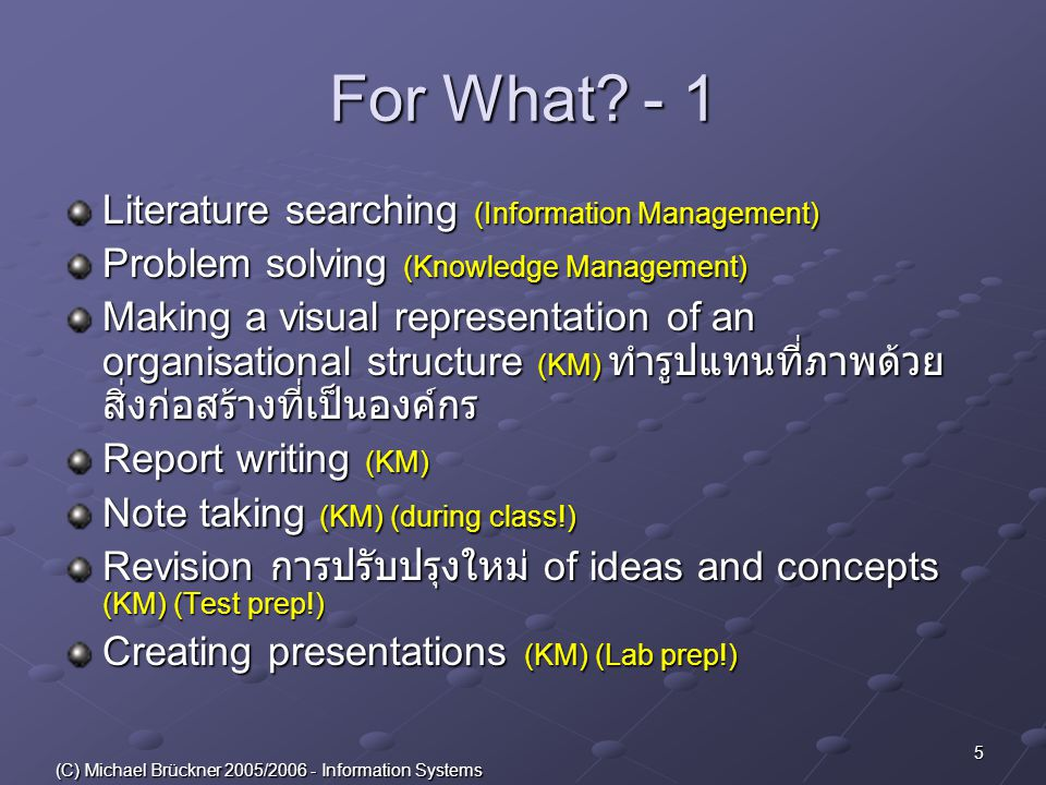 5 (C) Michael Brückner 2005/2006 - Information Systems For What?- 1 Literature searching (Information Management) Problem solving (Knowledge Managemen