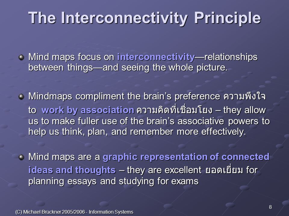 8 (C) Michael Brückner 2005/2006 - Information Systems The Interconnectivity Principle Mind maps focus on interconnectivity—relationships between thin