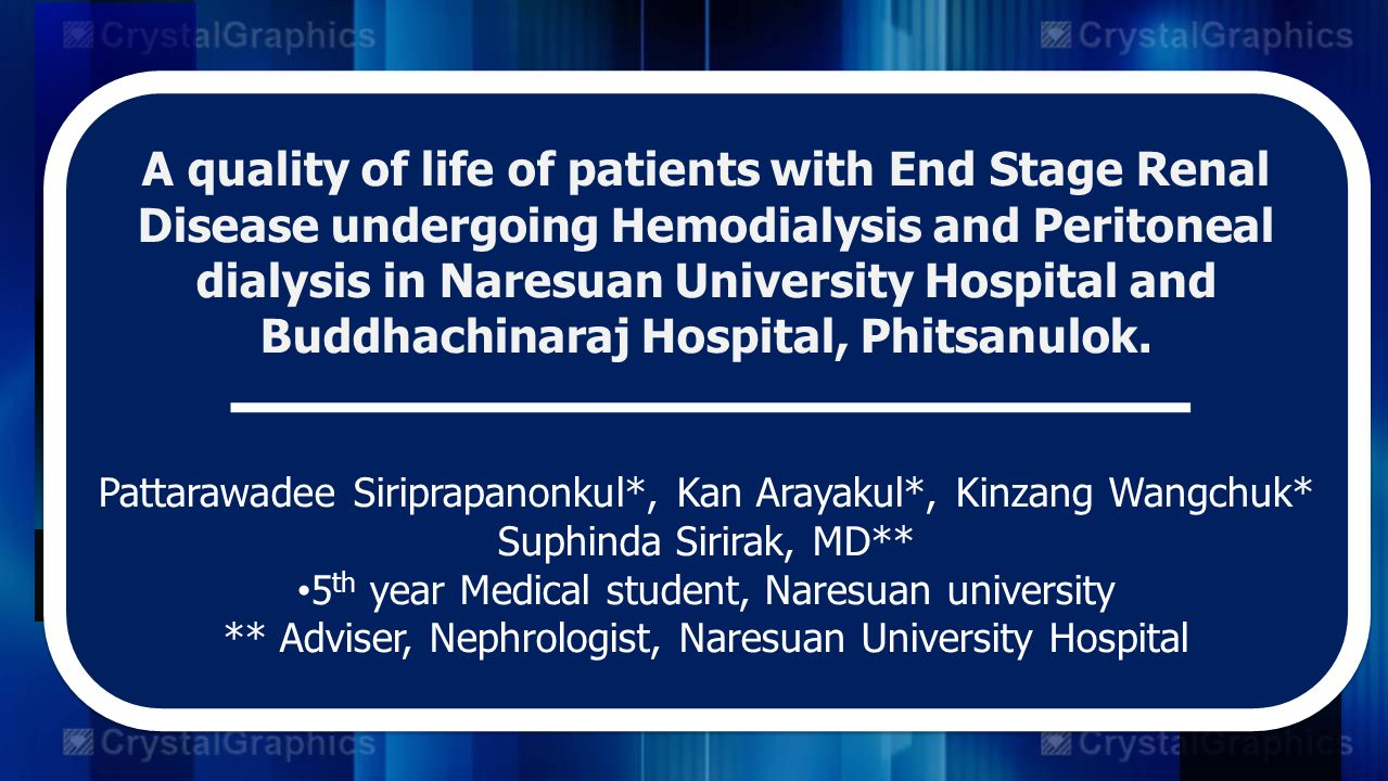 A quality of life of patients with End Stage Renal Disease undergoing Hemodialysis and Peritoneal dialysis in Naresuan University Hospital and Buddhachinaraj Hospital, Phitsanulok.