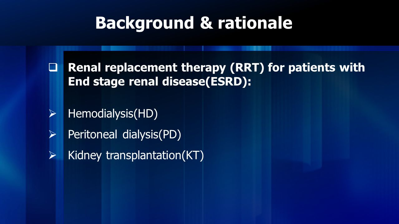Background & rationale Standard care for ESRD pts.
