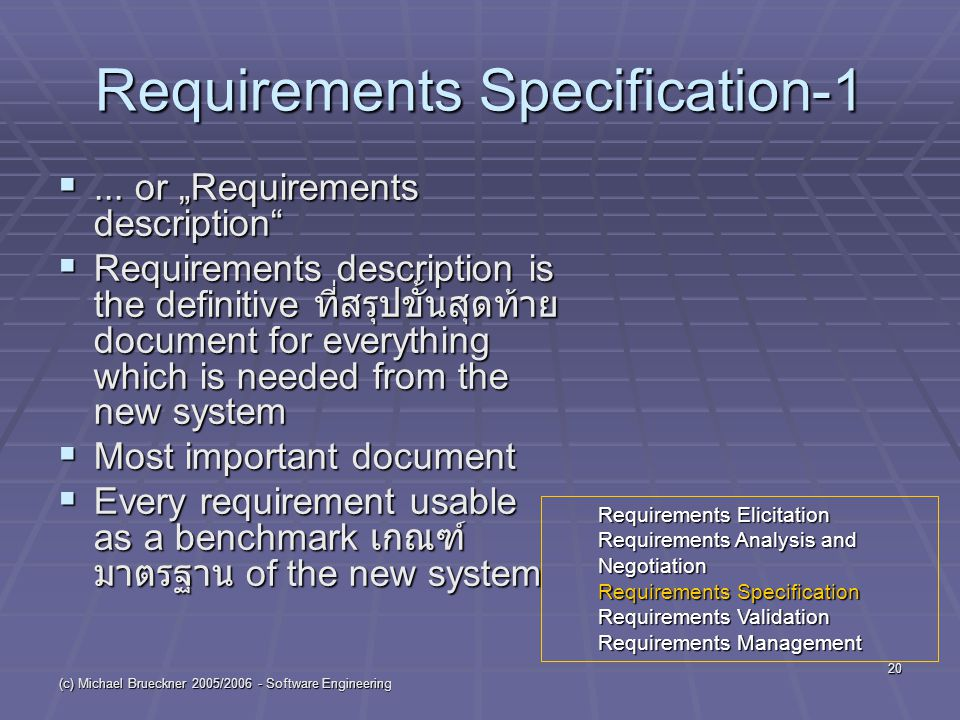 "(c) Michael Brueckner 2005/2006 - Software Engineering 20 Requirements Specification-1 ... or ""Requirements description""  Requirements description i"