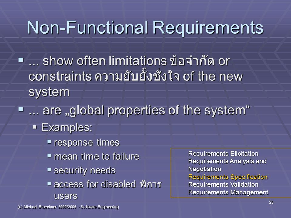 (c) Michael Brueckner 2005/2006 - Software Engineering 23 Non-Functional Requirements ... show often limitations ข้อจำกัด or constraints ความยับยั้งช