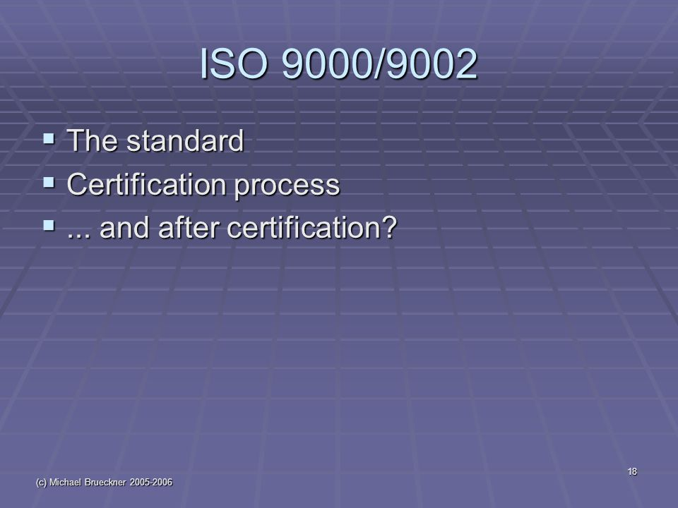 (c) Michael Brueckner ISO 9000/9002  The standard  Certification process ...