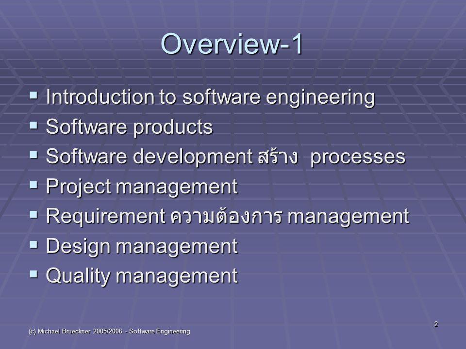 (c) Michael Brueckner 2005/2006 - Software Engineering 3 Overview-2  ISO 9000/9002  Software development สร้าง economy  Methods of software engineering  Tools in software engineering  Practices การฝึกซ้อม of software engineering