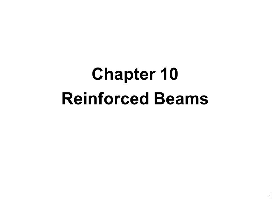 1 Chapter 10 Reinforced Beams