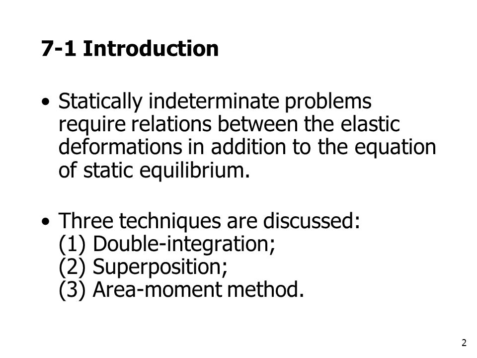 2 7-1 Introduction Statically indeterminate problems require relations between the elastic deformations in addition to the equation of static equilibr