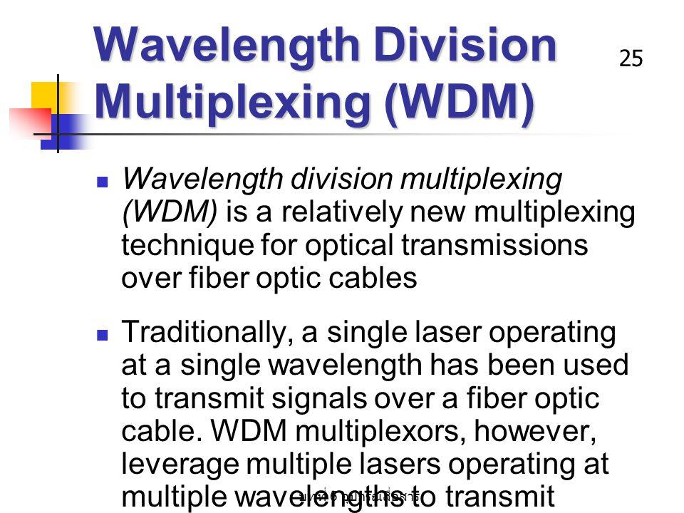 บทที่ 6 อุปกรณ์สื่อสาร 25 Wavelength Division Multiplexing (WDM) Wavelength division multiplexing (WDM) is a relatively new multiplexing technique for
