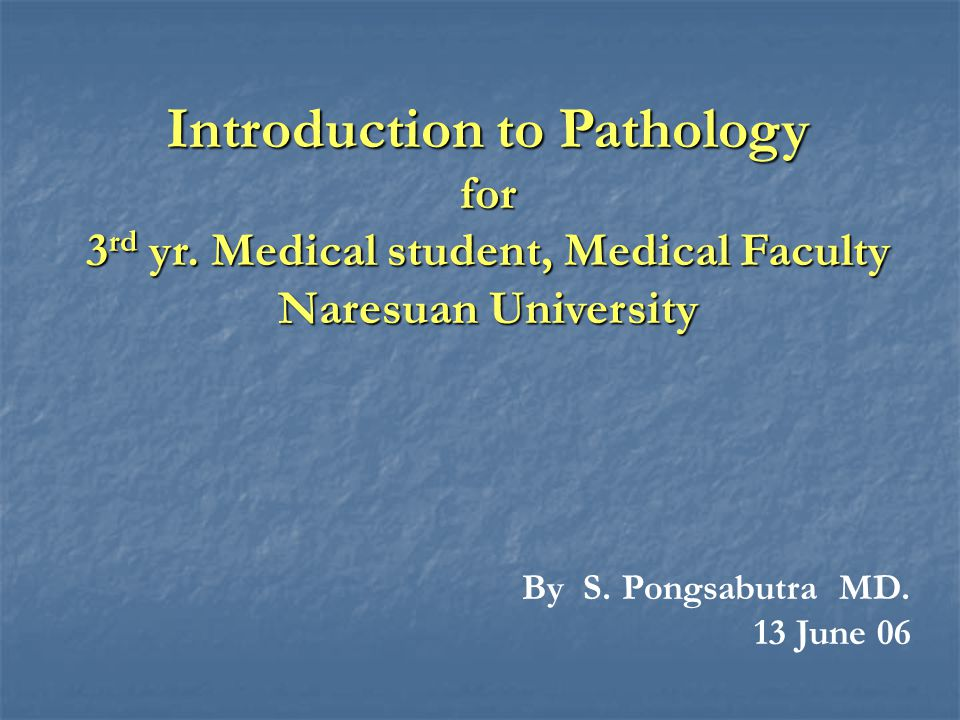Introduction to Pathology for 3 rd yr.Medical student, Medical Faculty Naresuan University By S.
