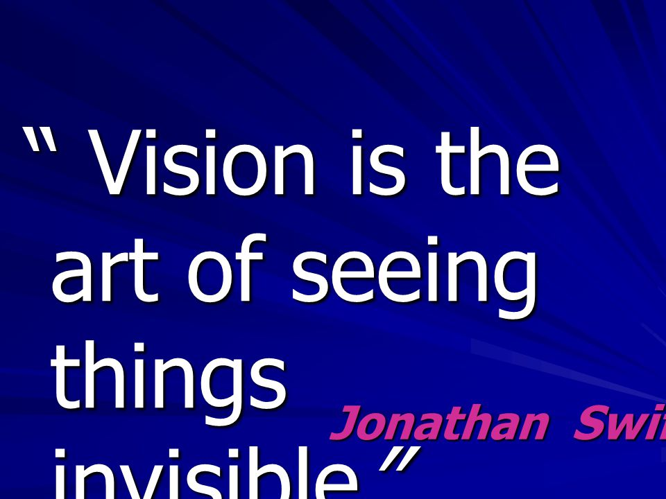 Vision is the art of seeing things invisible JonathanSwift Jonathan Swift
