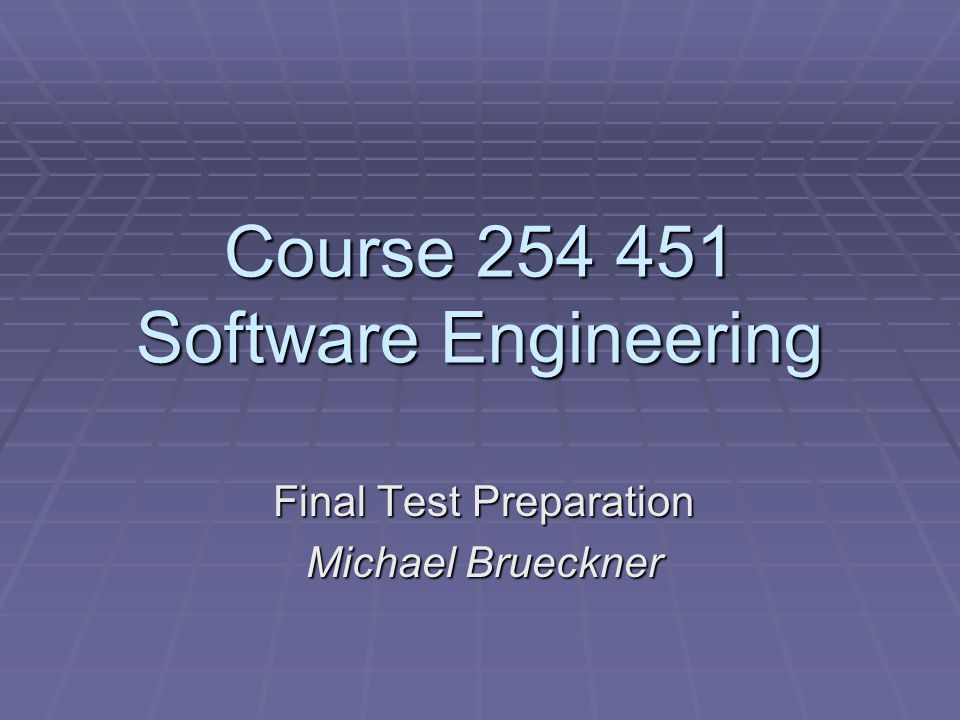 Course Software Engineering Final Test Preparation Michael Brueckner