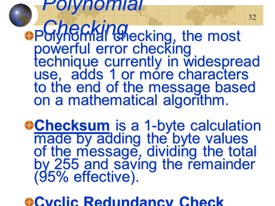 32 Polynomial Checking Polynomial checking, the most powerful error checking technique currently in widespread use, adds 1 or more characters to the e