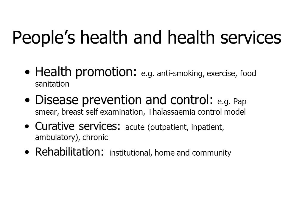 People's health and health services Health promotion: e.g.