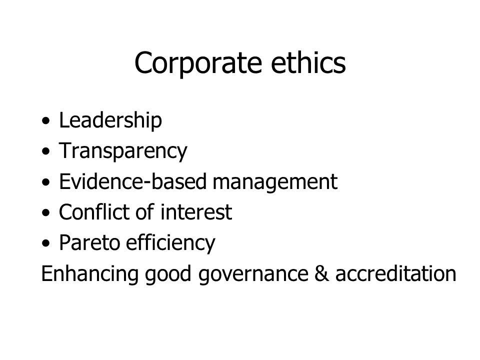 Corporate ethics Leadership Transparency Evidence-based management Conflict of interest Pareto efficiency Enhancing good governance & accreditation