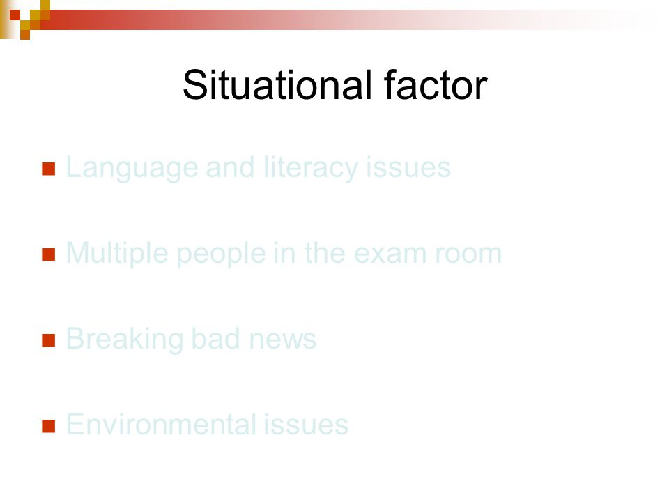 Situational factor Language and literacy issues Multiple people in the exam room Breaking bad news Environmental issues