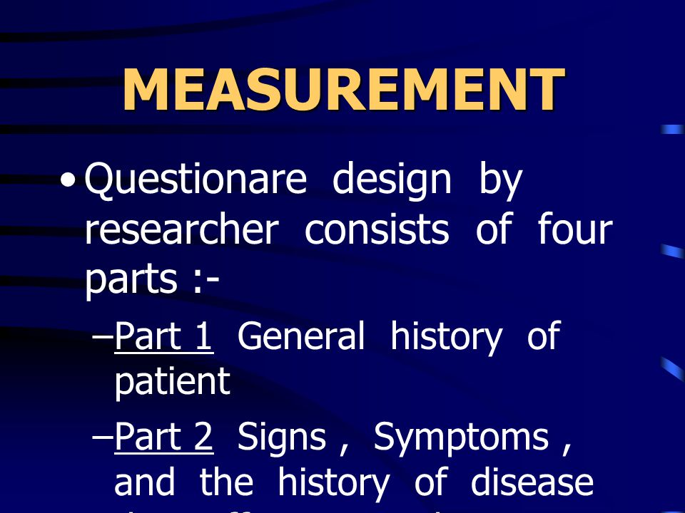 MEASUREMENT Questionare design by researcher consists of four parts :- –Part 1 General history of patient –Part 2 Signs, Symptoms, and the history of disease that effect to pathogenesis of urinary tract