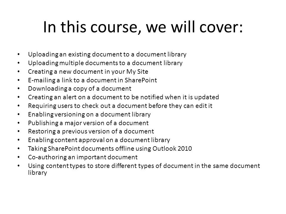 In this course, we will cover: Uploading an existing document to a document library Uploading multiple documents to a document library Creating a new
