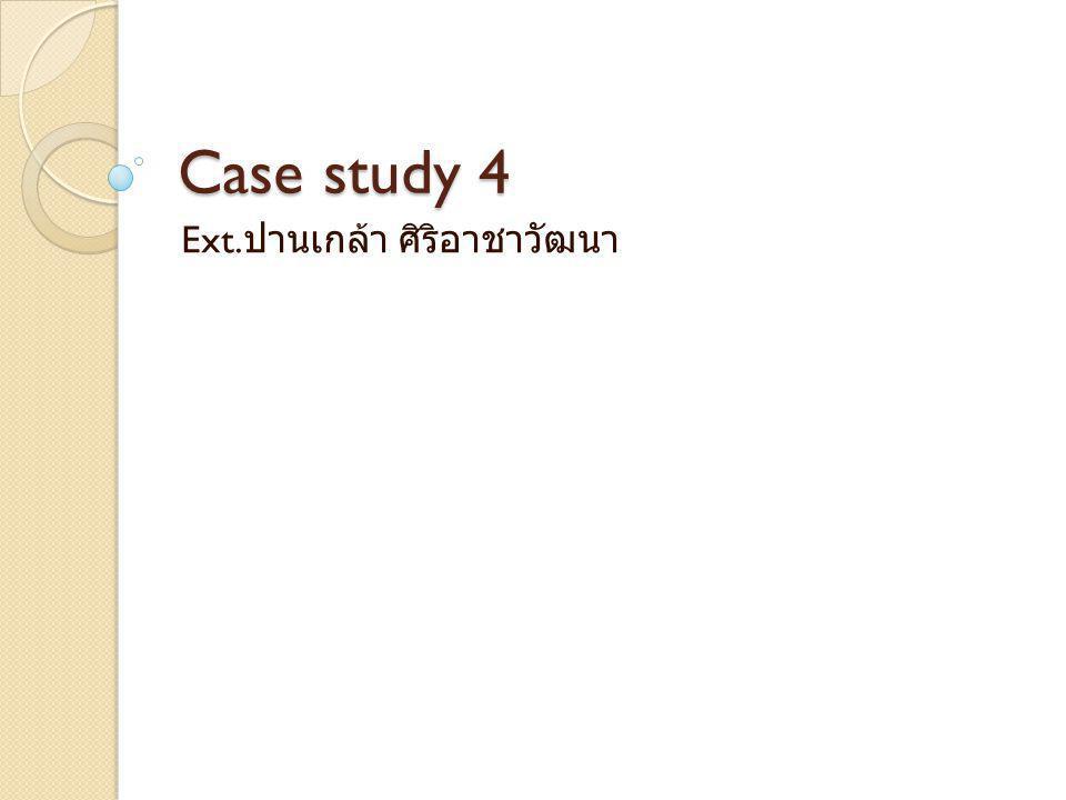 Case study 4 Ext. ปานเกล้า ศิริอาชาวัฒนา