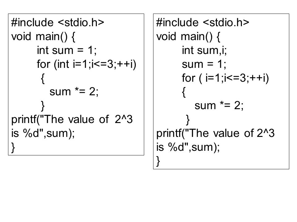 #include void main() { int sum = 1; for (int i=1;i<=3;++i) { sum *= 2; } printf(