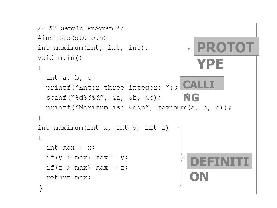 "/* 5 th Sample Program */ #include int maximum(int, int, int); void main() { int a, b, c; printf(""Enter three integer: ""); scanf(""%d%d%d"", &a, &b, &c)"
