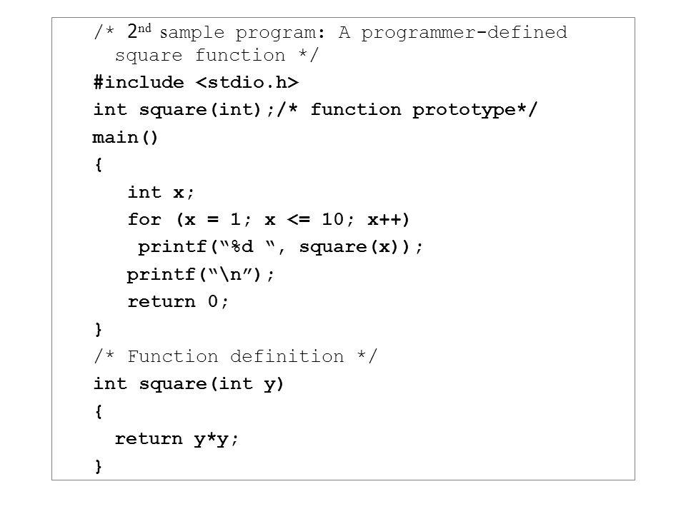 ต้นแบบของฟังก์ชัน (Function Prototype) ต้นแบบของฟังก์ชัน จะเป็นตัวระบุให้ตัว แปลภาษารู้ถึง – ชนิดของข้อมูลที่จะส่งผ่านค่ากลับ – จำนวนของพารามิเตอร์ ที่ฟังก์ชัน คาดหวังว่าจะได้รับ – ชนิดของพารามิเตอร์แต่ละตัว – และลำดับของพารามิเตอร์เหล่านั้น