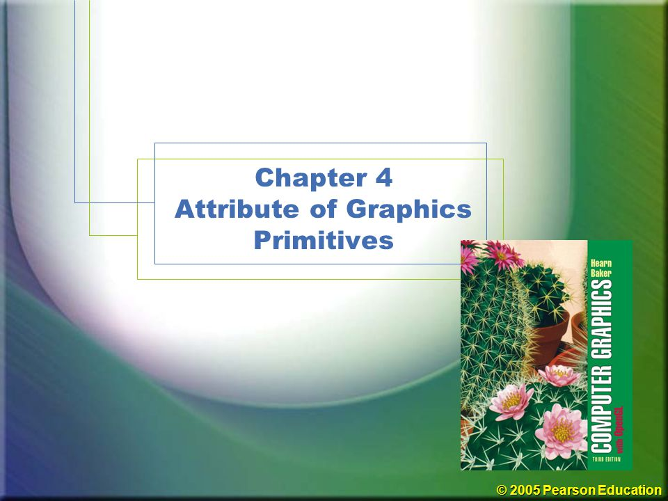 © 2005 Pearson Education Chapter 4 Attribute of Graphics Primitives