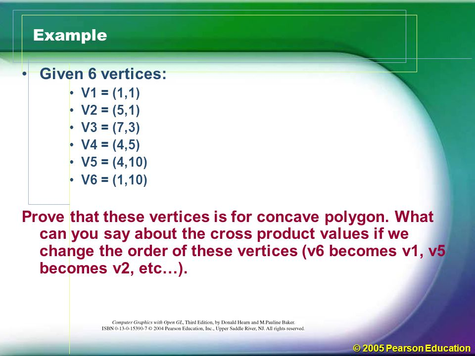 © 2005 Pearson Education General Scan-Line Polygon-fill Algorithm Exceptions!!.