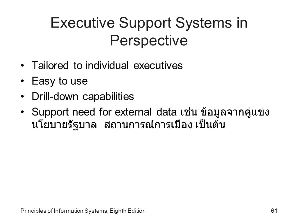 61Principles of Information Systems, Eighth Edition Executive Support Systems in Perspective Tailored to individual executives Easy to use Drill-down