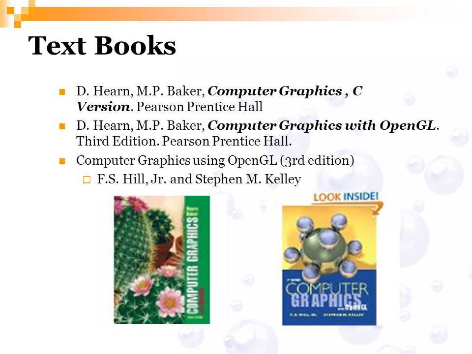 Text Books D.Hearn, M.P. Baker, Computer Graphics, C Version.
