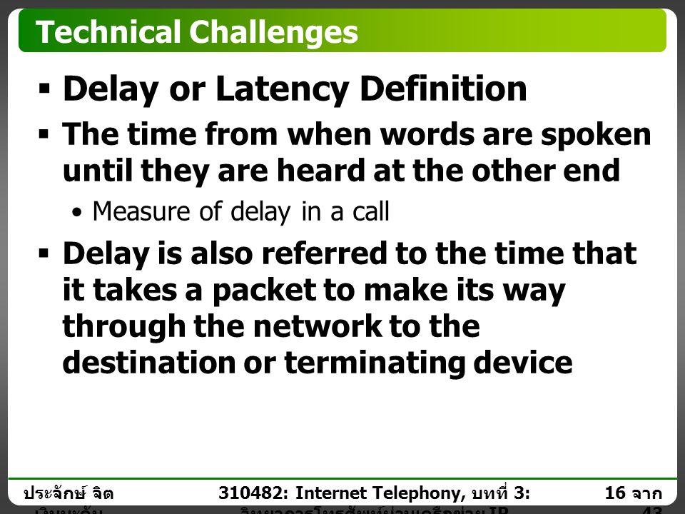 ประจักษ์ จิต เงินมะดัน 15 จาก 43 310482: Internet Telephony, บทที่ 3: วิทยาการโทรศัพท์ผ่านเครือข่าย IP Technical Challenges  Speech Quality Data traf
