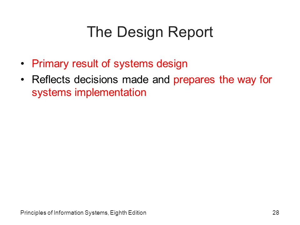 Principles of Information Systems, Eighth Edition29 The Design Report (continued)‏ Figure 13.9: A Typical Table of Contents for a Systems Design Report