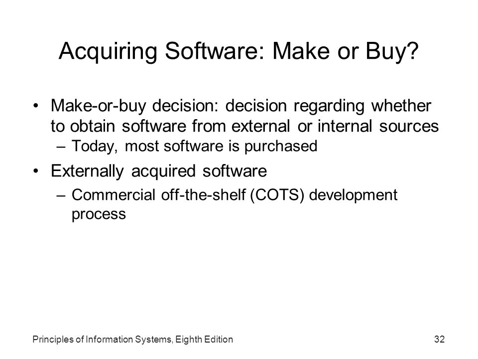 Principles of Information Systems, Eighth Edition33 Acquiring Software: Make or Buy.