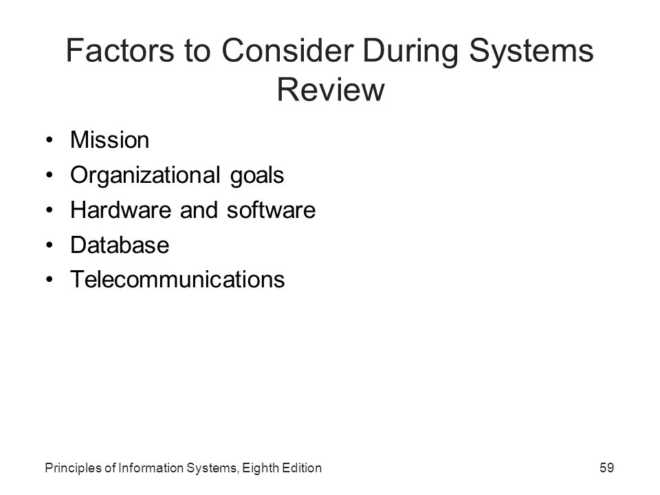 Principles of Information Systems, Eighth Edition60 Factors to Consider During Systems Review (continued)‏ Information systems personnel Control Training Costs Complexity