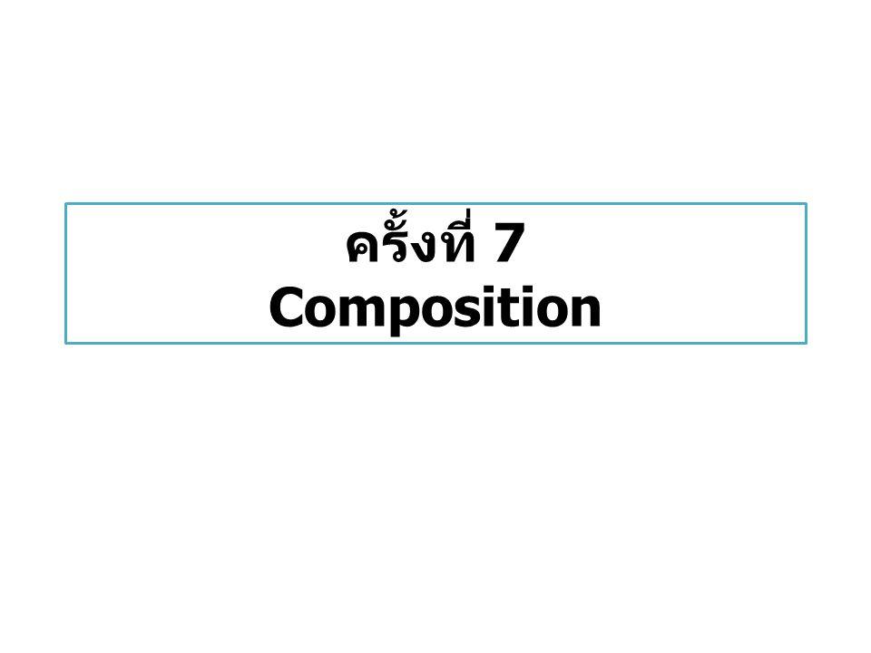 ภาพรวมเนื้อหา หลักการ composition การประกาศและสร้าง attribute ที่เป็น object Method ที่รับพารามิเตอร์เป็น object Method ที่คืนค่าเป็น object