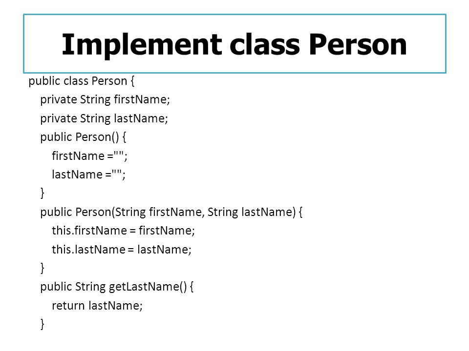 Implement class Person public class Person { private String firstName; private String lastName; public Person() { firstName =