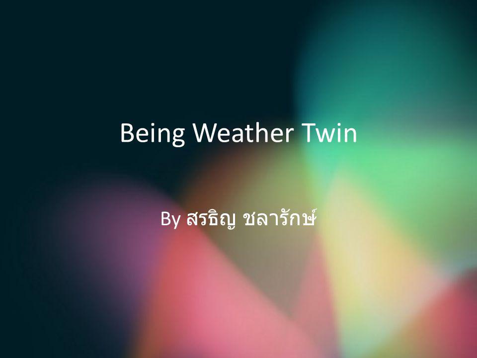 Being Weather Twin By สรธิญ ชลารักษ์