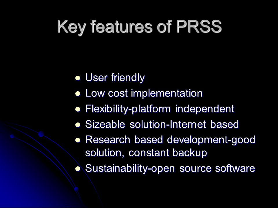 Key features of PRSS User friendly User friendly Low cost implementation Low cost implementation Flexibility-platform independent Flexibility-platform