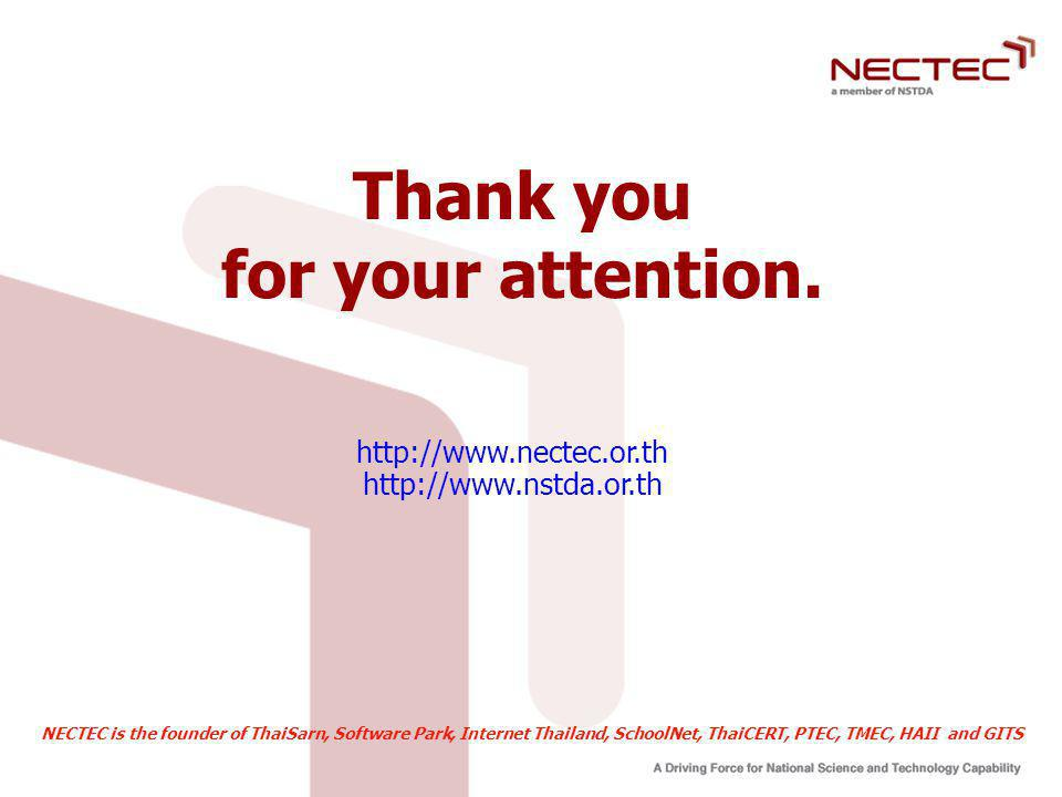 Thank you for your attention. http://www.nectec.or.th http://www.nstda.or.th NECTEC is the founder of ThaiSarn, Software Park, Internet Thailand, Scho