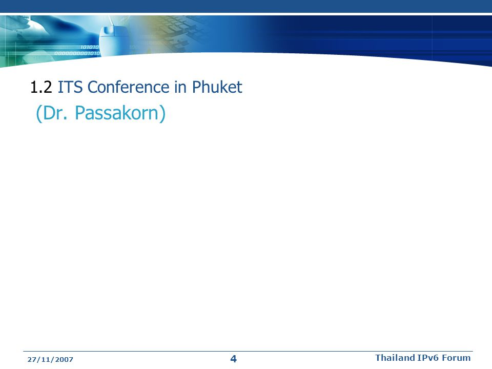 1.2 ITS Conference in Phuket (Dr. Passakorn) 27/11/2007 Thailand IPv6 Forum 4