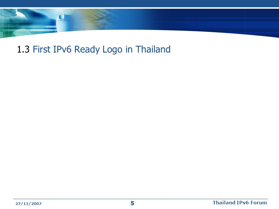 1.3 First IPv6 Ready Logo in Thailand 27/11/2007 Thailand IPv6 Forum 5