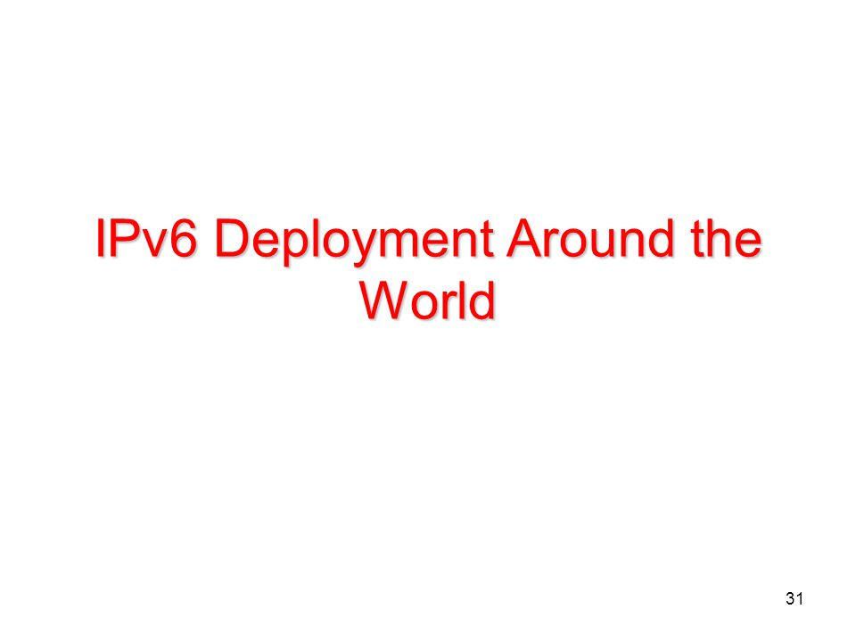 31 IPv6 Deployment Around the World