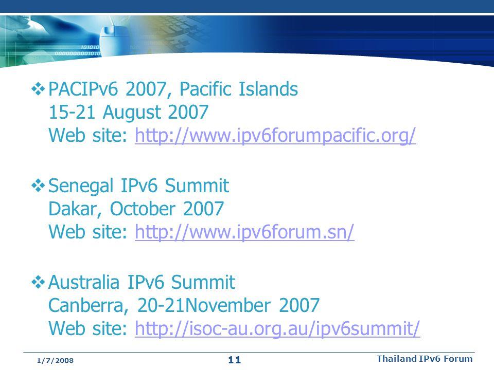  PACIPv6 2007, Pacific Islands 15-21 August 2007 Web site: http://www.ipv6forumpacific.org/http://www.ipv6forumpacific.org/  Senegal IPv6 Summit Dak