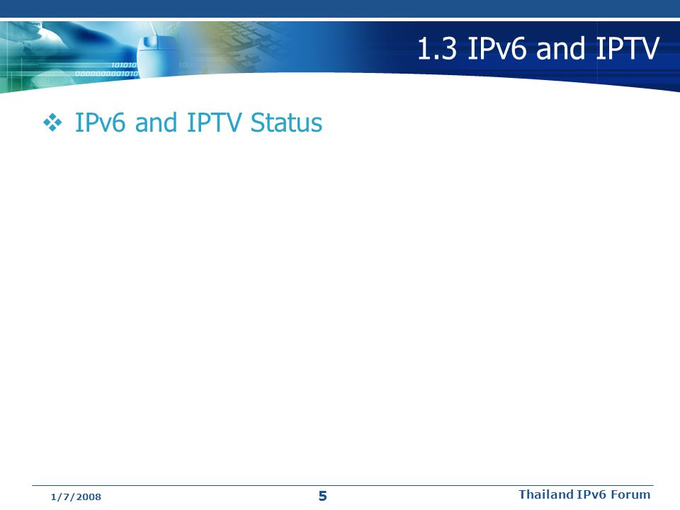 1.3 IPv6 and IPTV  IPv6 and IPTV Status 1/7/2008 Thailand IPv6 Forum 5