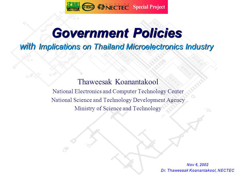 Government Policies with Implications on Thailand Microelectronics Industry Thaweesak Koanantakool National Electronics and Computer Technology Center