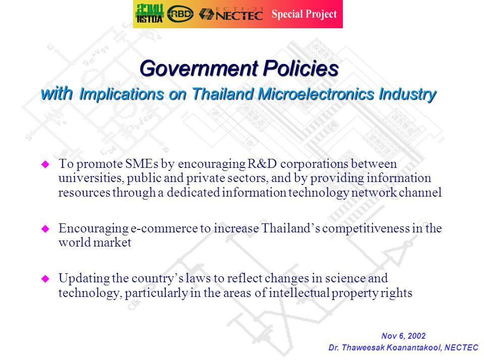 Government Policies with Implications on Thailand Microelectronics Industry u To promote SMEs by encouraging R&D corporations between universities, pu