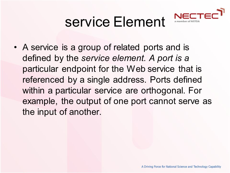 service Element A service is a group of related ports and is defined by the service element.