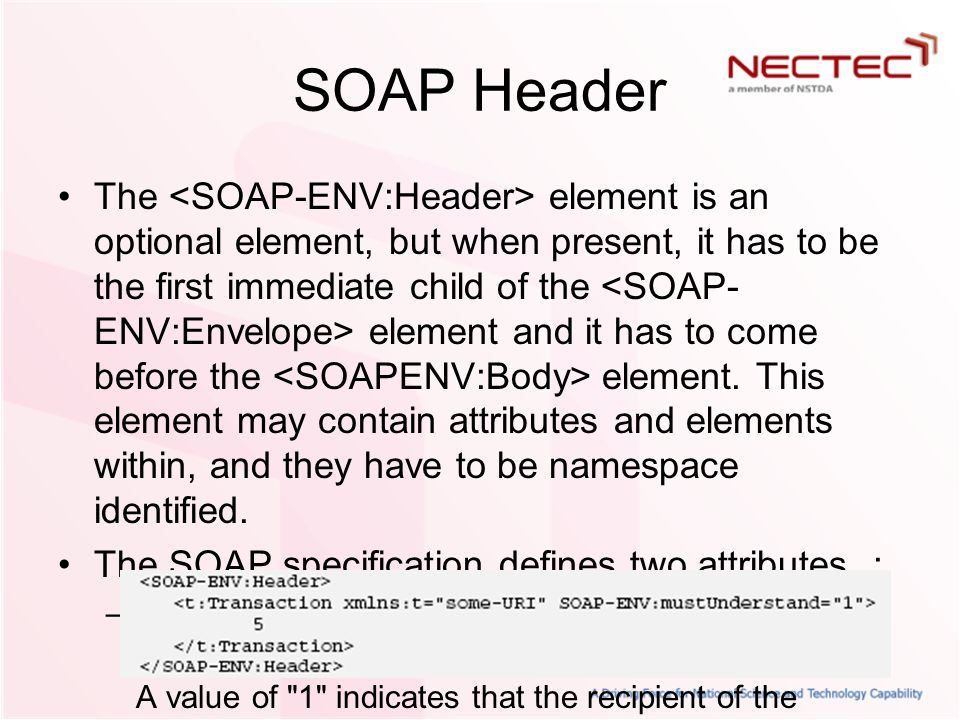 SOAP Header The element is an optional element, but when present, it has to be the first immediate child of the element and it has to come before the element.