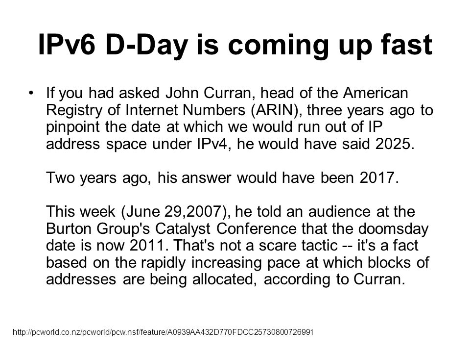 IPv6 D-Day is coming up fast If you had asked John Curran, head of the American Registry of Internet Numbers (ARIN), three years ago to pinpoint the d