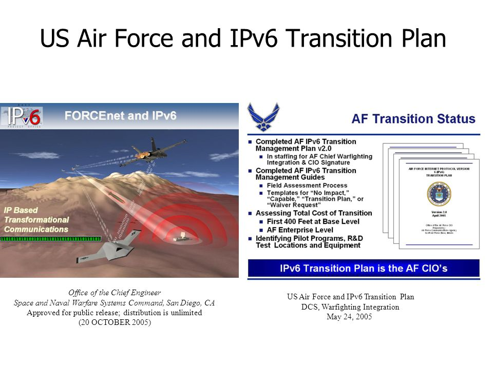 US Air Force and IPv6 Transition Plan Office of the Chief Engineer Space and Naval Warfare Systems Command, San Diego, CA Approved for public release;