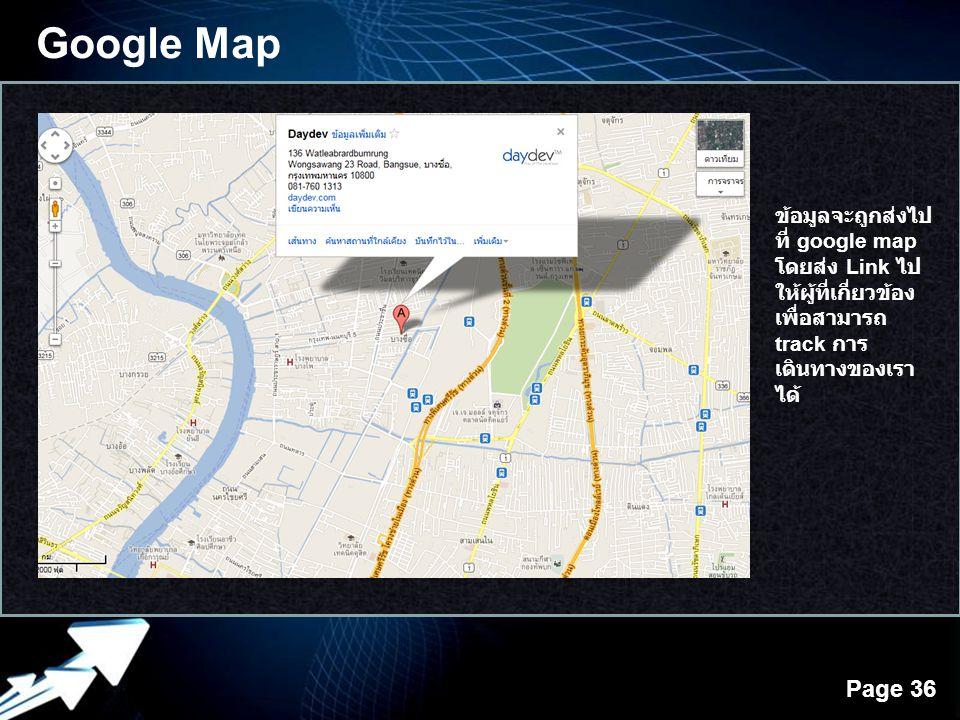 Powerpoint Templates Page 36 Google Map ข้อมูลจะถูกส่งไป ที่ google map โดยส่ง Link ไป ให้ผู้ที่เกี่ยวข้อง เพื่อสามารถ track การ เดินทางของเรา ได้